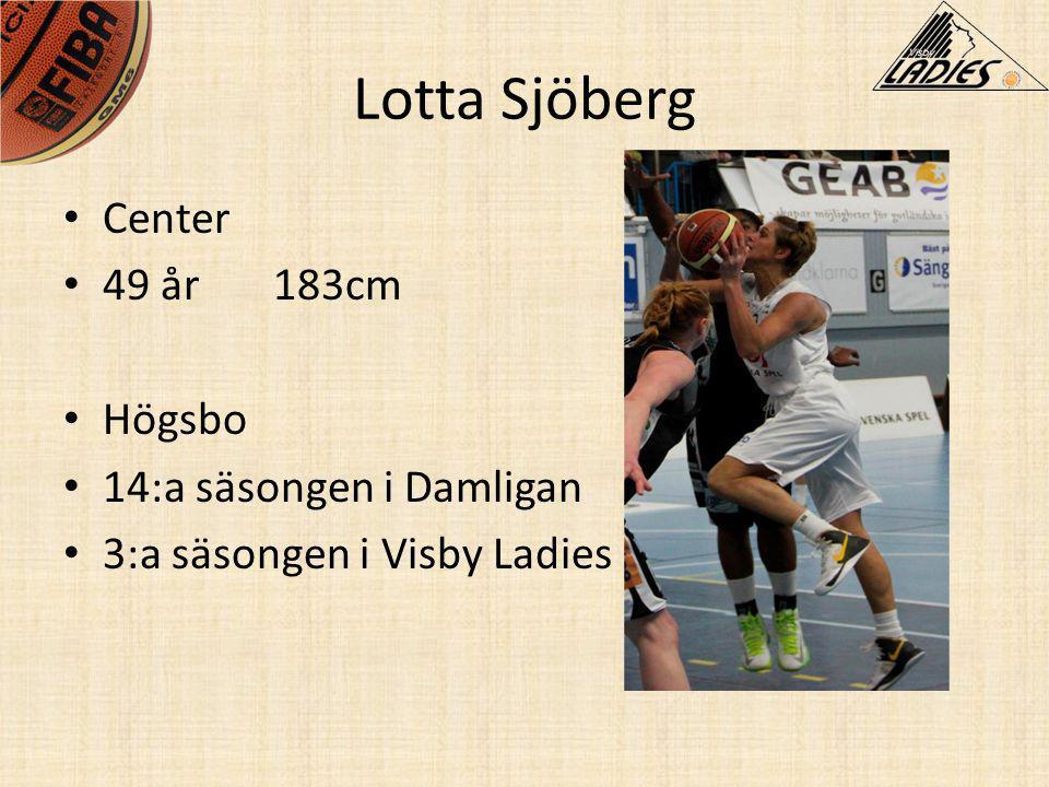 Lotta Sjöberg • Center • 49 år183cm • Högsbo • 14:a säsongen i Damligan • 3:a säsongen i Visby Ladies