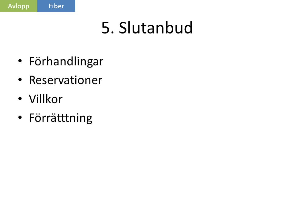 5. Slutanbud • Förhandlingar • Reservationer • Villkor • Förrätttning AvloppFiber