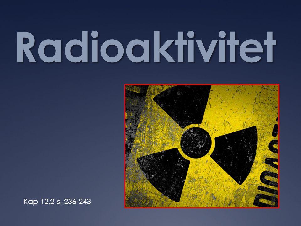 Radioaktivitet Kap 12.2 s. 236-243