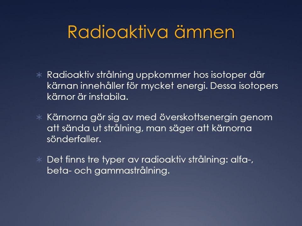 ämnen Radioaktiva ämnen  Radioaktiv strålning uppkommer hos isotoper där kärnan innehåller för mycket energi.