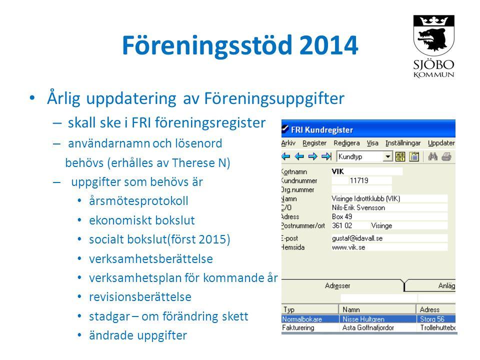 Föreningsstöd 2014 • Årlig uppdatering av Föreningsuppgifter – skall ske i FRI föreningsregister – användarnamn och lösenord behövs (erhålles av There