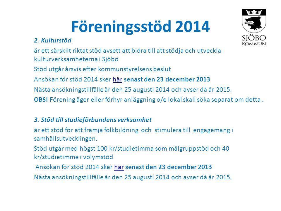 Föreningsstöd 2014 2. Kulturstöd är ett särskilt riktat stöd avsett att bidra till att stödja och utveckla kulturverksamheterna i Sjöbo Stöd utgår års