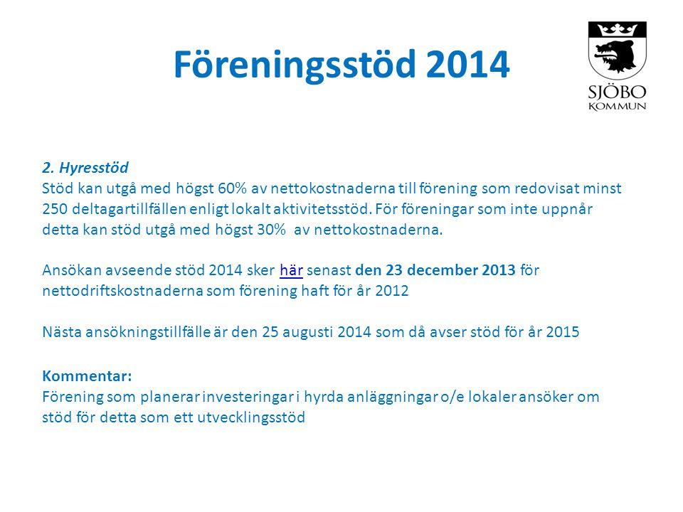 Föreningsstöd 2014 2. Hyresstöd Stöd kan utgå med högst 60% av nettokostnaderna till förening som redovisat minst 250 deltagartillfällen enligt lokalt