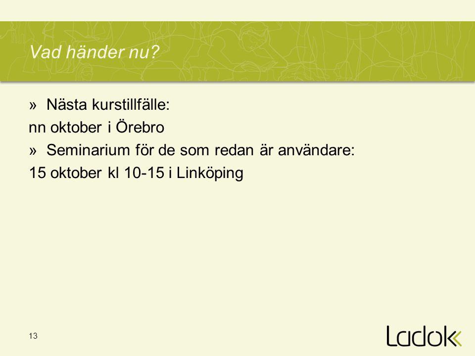 13 Vad händer nu? »Nästa kurstillfälle: nn oktober i Örebro »Seminarium för de som redan är användare: 15 oktober kl 10-15 i Linköping