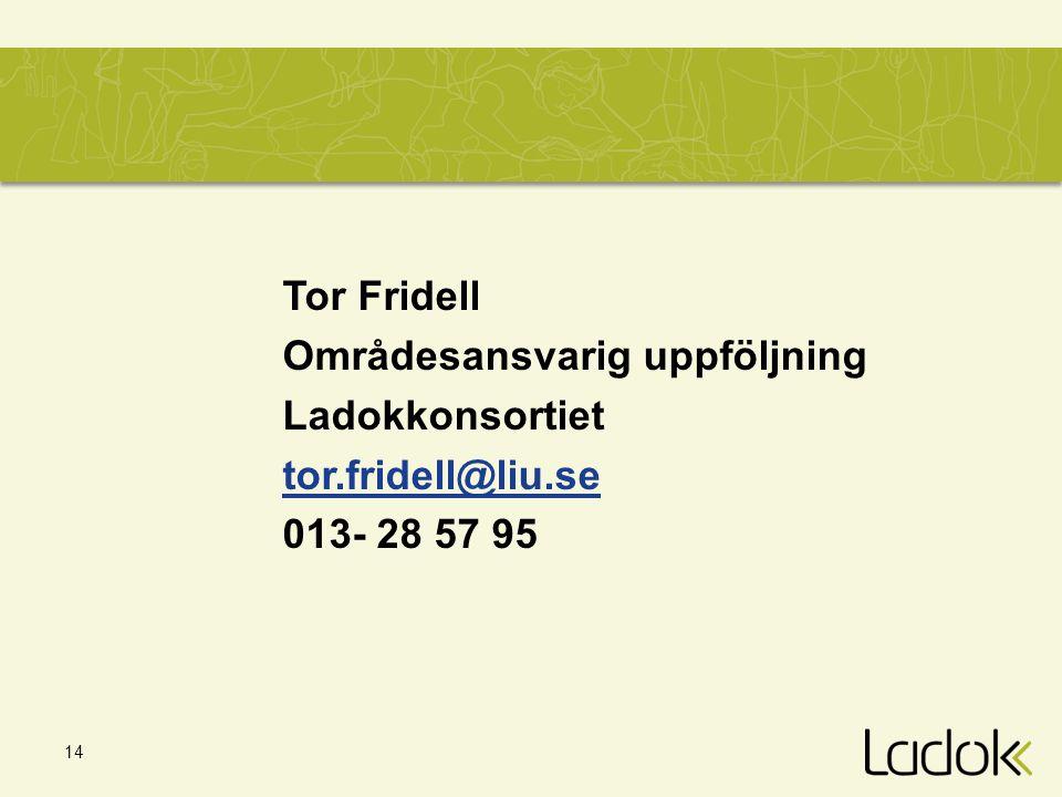14 Tor Fridell Områdesansvarig uppföljning Ladokkonsortiet tor.fridell@liu.se 013- 28 57 95