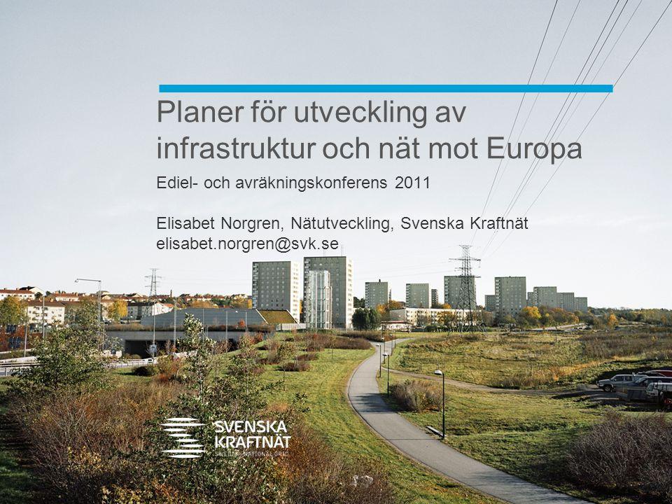 Planer för utveckling av infrastruktur och nät mot Europa Ediel- och avräkningskonferens 2011 Elisabet Norgren, Nätutveckling, Svenska Kraftnät elisab