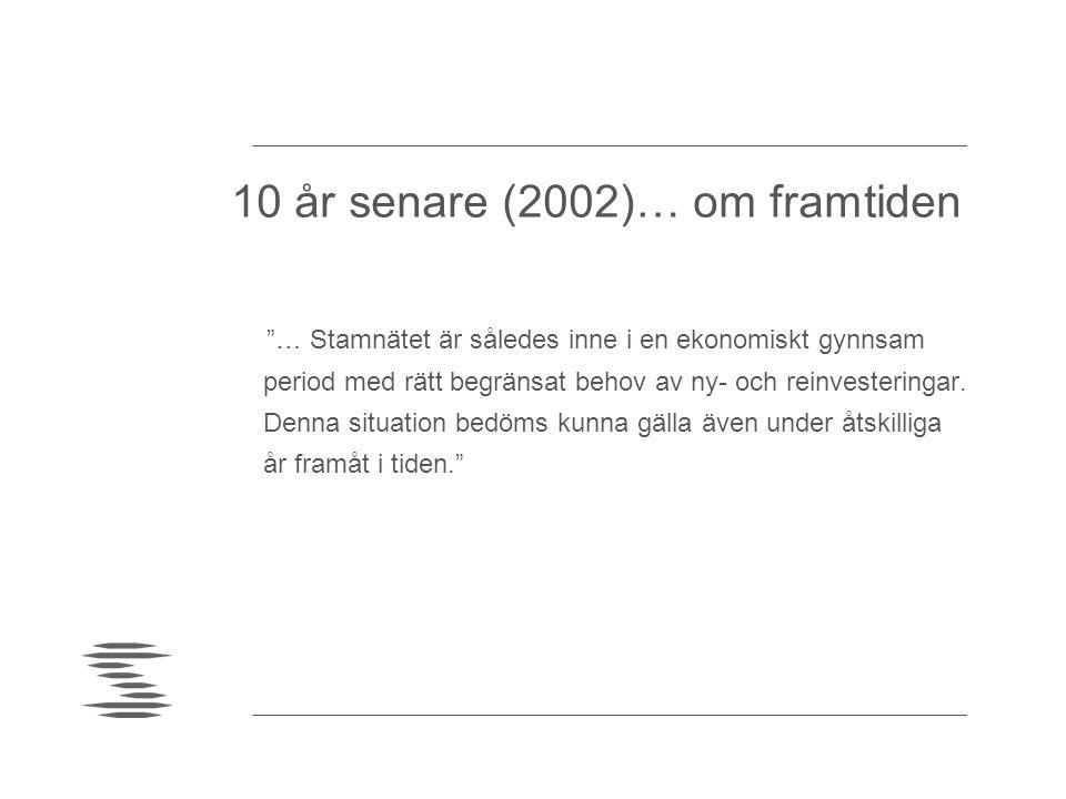 """10 år senare (2002)… om framtiden """"… Stamnätet är således inne i en ekonomiskt gynnsam period med rätt begränsat behov av ny- och reinvesteringar. Den"""