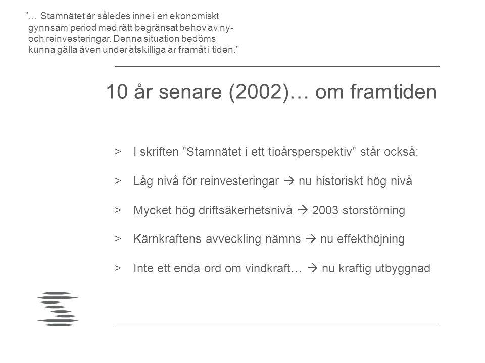 """10 år senare (2002)… om framtiden >I skriften """"Stamnätet i ett tioårsperspektiv"""" står också: >Låg nivå för reinvesteringar  nu historiskt hög nivå >M"""