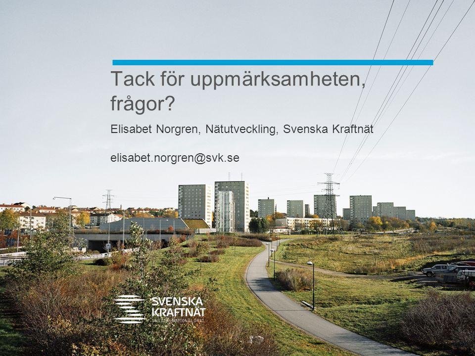 Tack för uppmärksamheten, frågor? Elisabet Norgren, Nätutveckling, Svenska Kraftnät elisabet.norgren@svk.se