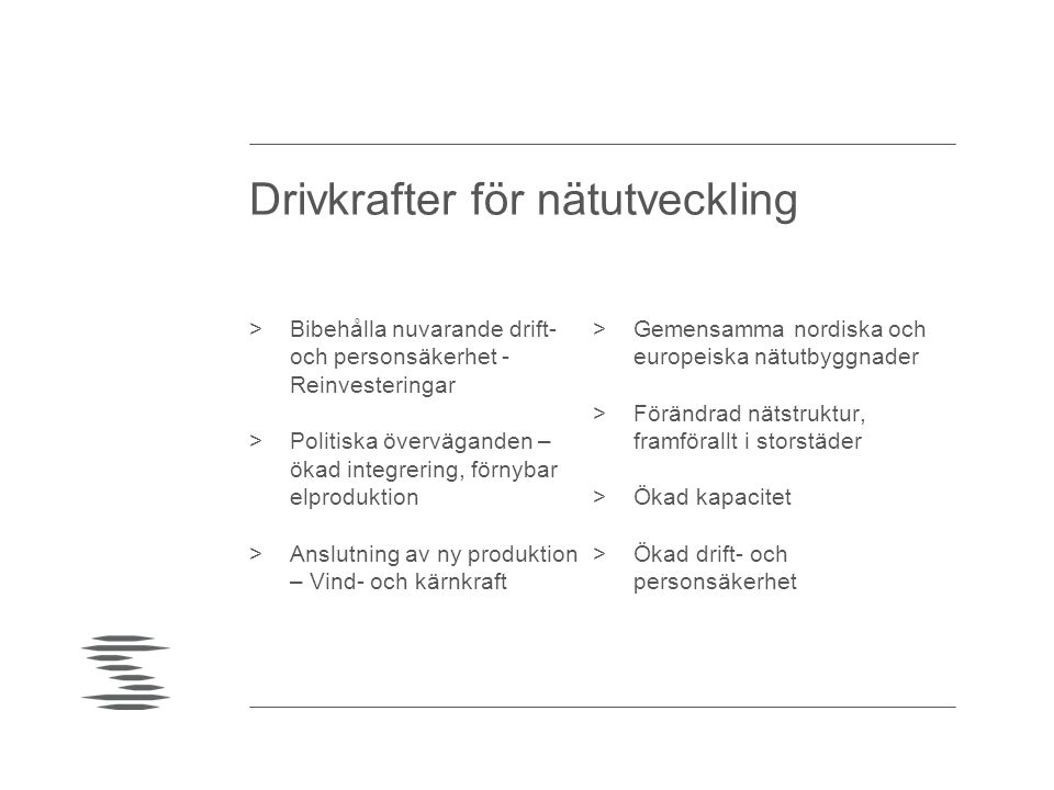 >HVDC Gotland >Sydvästlänken (västra delen) >NordLink (NO – DE) >NorNed 2 >HVDC link NO - UK >COBRA (DK – NL) >Norge-Sverige förstärkning nord-syd >Latvian - Estonian third interconnection >Grobina – Imanta (Kurzeme Ring step 2) >Liksna - Visaginas – Kruonis >Balsfjord – Hammerfest, Skaidi – Varangerbotn >Seinäjoki Ulvila, Ventusneva - Tuovila Kristinestad Pyhänselkä >Ekhyddan - Barkeryd >Hikiä – Forssa >Harku – Sindi >Kassö (DK) & Audorf-Hamburg (DE) >Idomlund - Tjele – Trige, Ferslev – Vester Hassing, Endrup - Revsing – Landerupgård >Lindbacka – Västerås, Forsmark – Stackbo, Råsten – Hamra >Fardal – Aurland >Aura/Viklandet – Fåberg, Storheia – Orkdal / Trollheim >Płock - Olsztyn Mątki >Ostrołęka - Stanisławów Investeringar i Östersjöområdet 10-års plan (källa: ENTSO-E)
