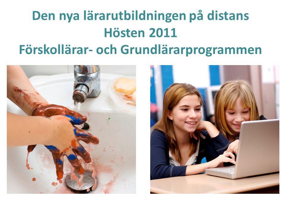 Den nya lärarutbildningen på distans Hösten 2011 Förskollärar- och Grundlärarprogrammen