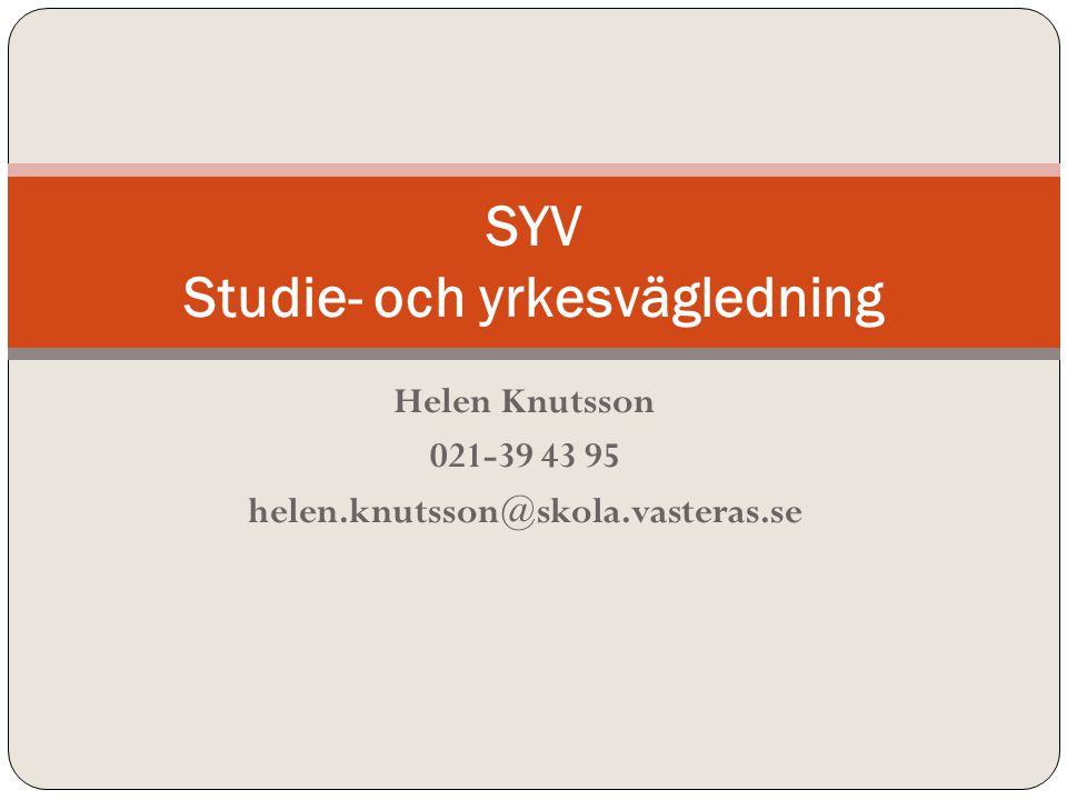 Helen Knutsson 021-39 43 95 helen.knutsson@skola.vasteras.se SYV Studie- och yrkesvägledning