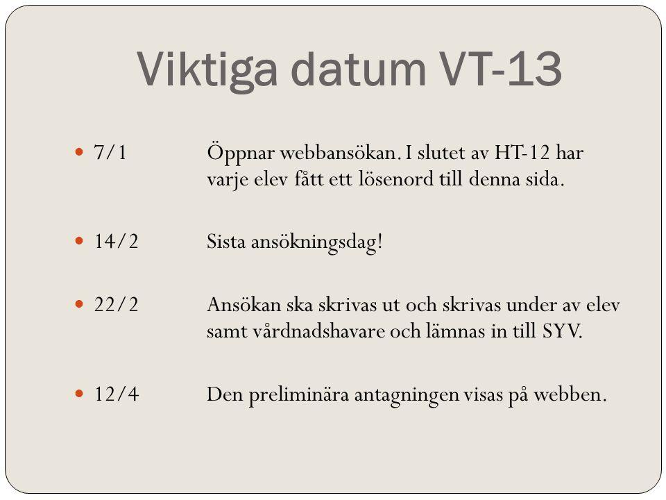 Viktiga datum VT-13  7/1Öppnar webbansökan. I slutet av HT-12 har varje elev fått ett lösenord till denna sida.  14/2Sista ansökningsdag!  22/2Ansö