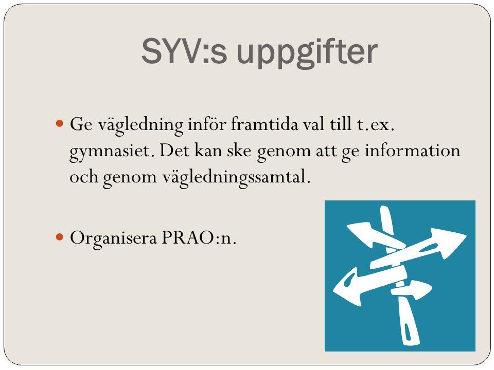 SYV:s uppgifter  Ge vägledning inför framtida val till t.ex. gymnasiet. Det kan ske genom att ge information och genom vägledningssamtal.  Organiser