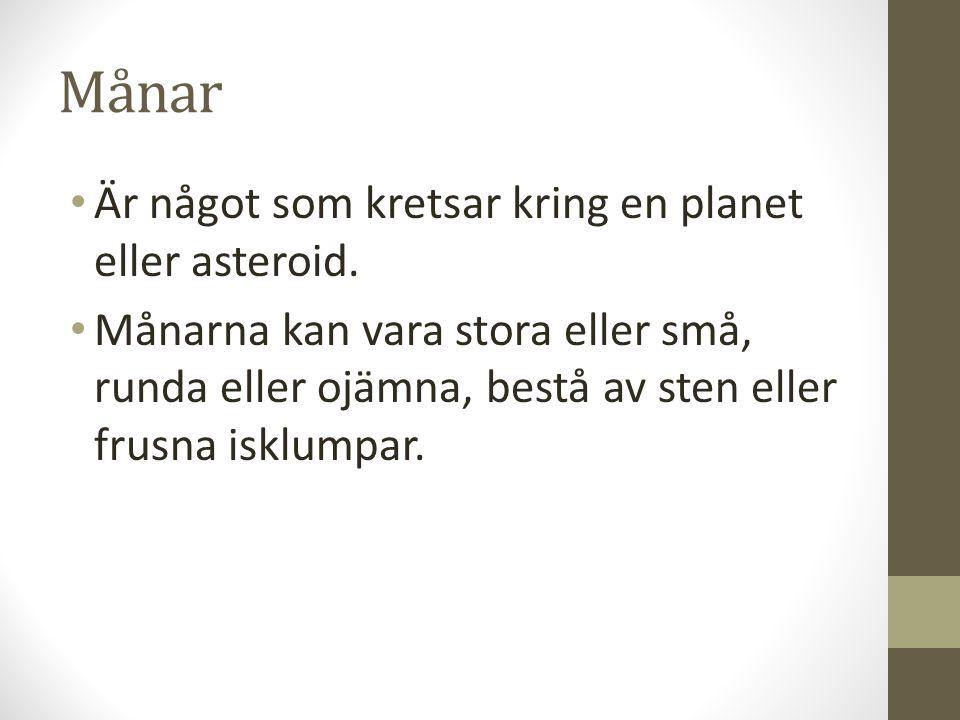 Månar • Är något som kretsar kring en planet eller asteroid. • Månarna kan vara stora eller små, runda eller ojämna, bestå av sten eller frusna isklum
