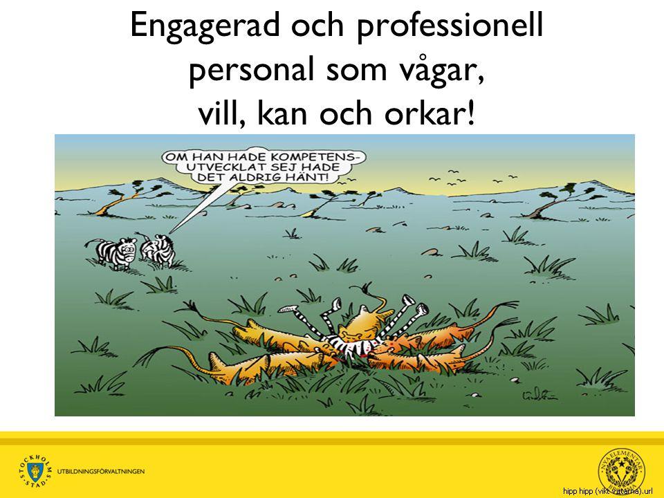 Engagerad och professionell personal som vågar, vill, kan och orkar!