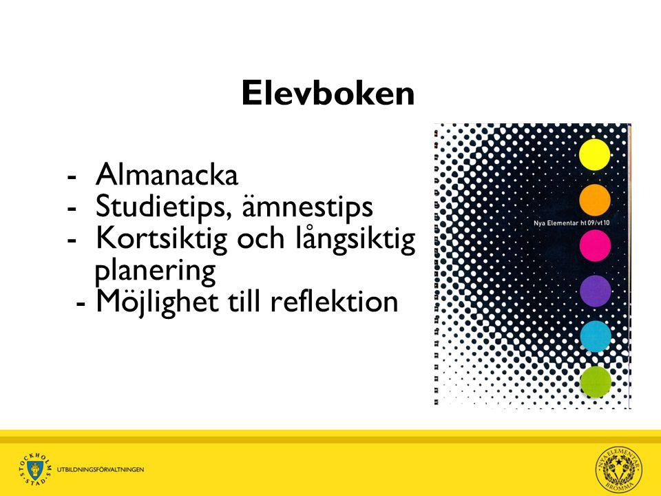 - Almanacka - Studietips, ämnestips - Kortsiktig och långsiktig planering - Möjlighet till reflektion Elevboken