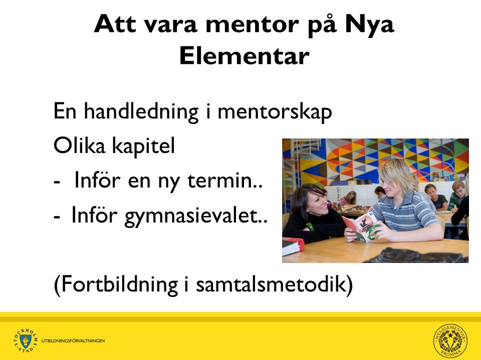 Projekten ger vinster för lärare • Medvetenhet om processen kring gymnasievalet • Kontakt med vägledare • Lär känna eleven • Stort stöd i mentorsrollen