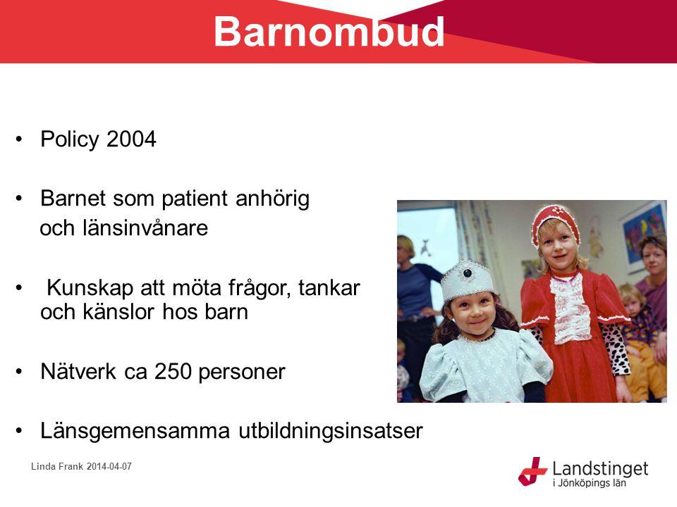 Barnombud •Policy 2004 •Barnet som patient anhörig och länsinvånare • Kunskap att möta frågor, tankar och känslor hos barn •Nätverk ca 250 personer •L