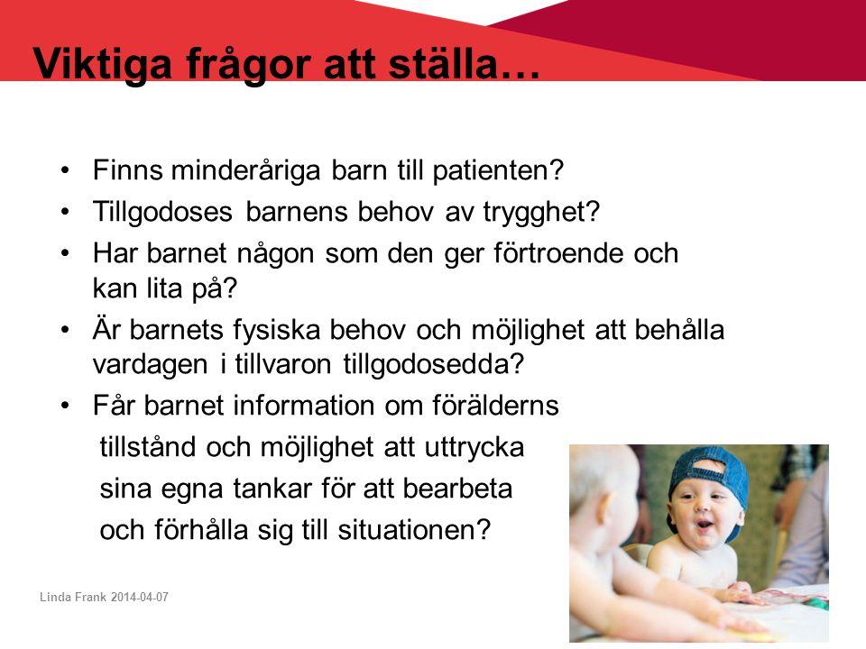 Viktiga frågor att ställa… •Finns minderåriga barn till patienten? •Tillgodoses barnens behov av trygghet? •Har barnet någon som den ger förtroende oc