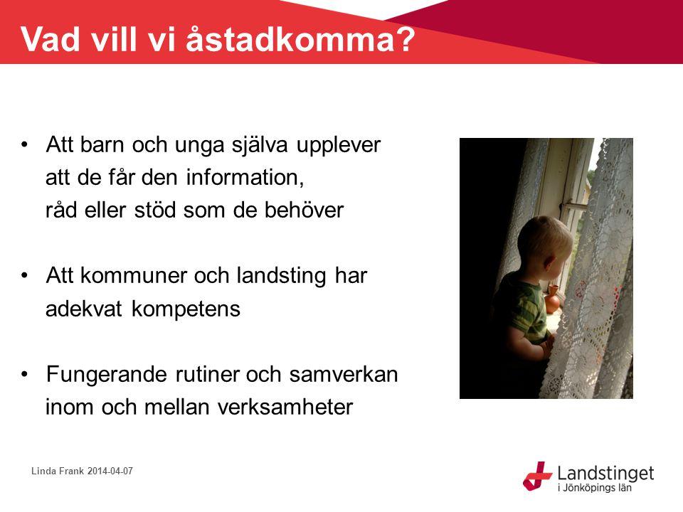 Vad vill vi åstadkomma? •Att barn och unga själva upplever att de får den information, råd eller stöd som de behöver •Att kommuner och landsting har a