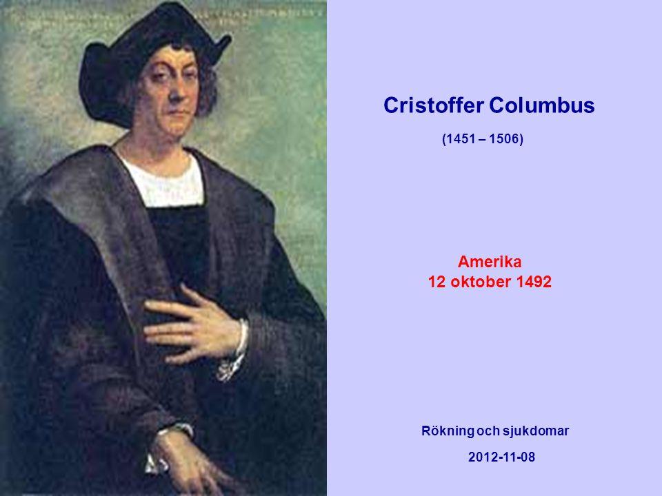 Cristoffer Columbus (1451 – 1506) Rökning och sjukdomar 2012-11-08 Amerika 12 oktober 1492