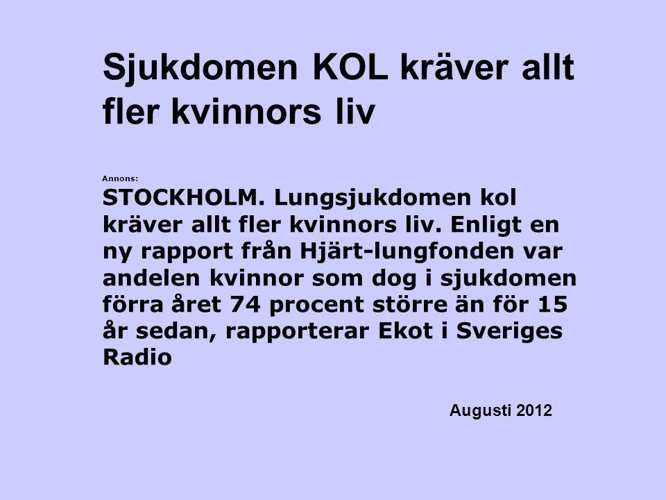 Sjukdomen KOL kräver allt fler kvinnors liv Annons: STOCKHOLM. Lungsjukdomen kol kräver allt fler kvinnors liv. Enligt en ny rapport från Hjärt-lungfo