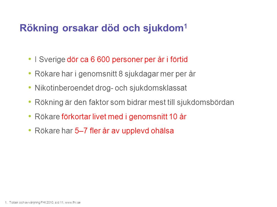 Rökning orsakar död och sjukdom 1 • I Sverige dör ca 6 600 personer per år i förtid • Rökare har i genomsnitt 8 sjukdagar mer per år • Nikotinberoende