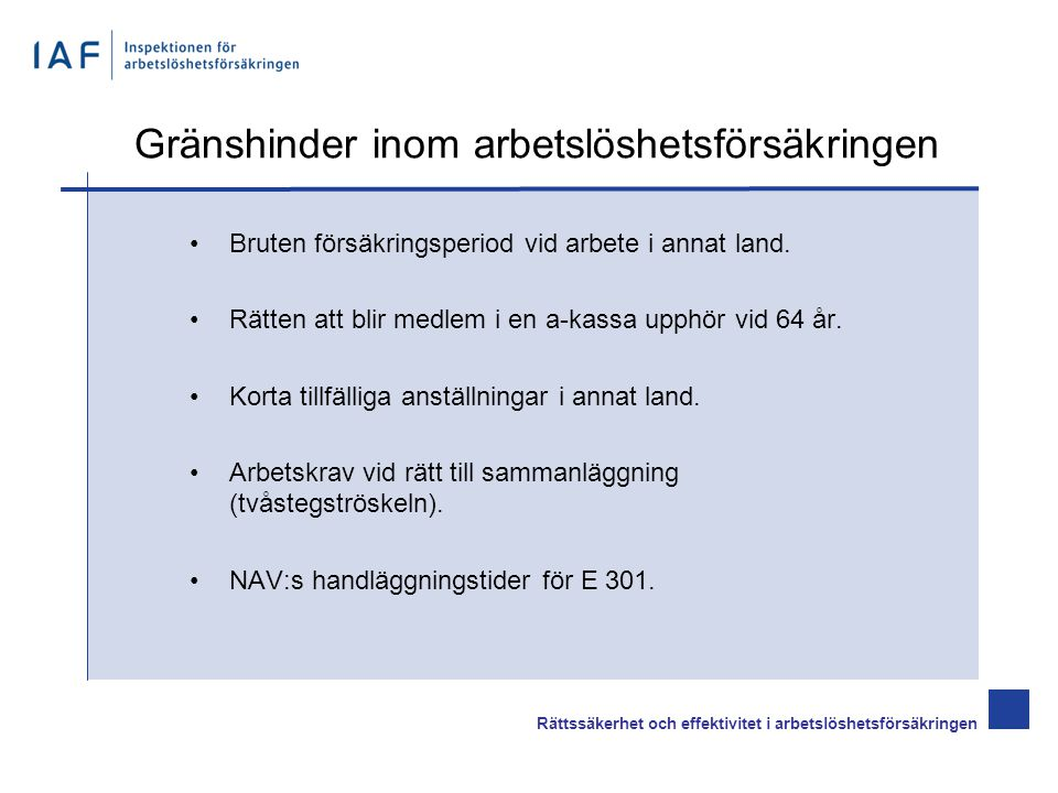 Rättssäkerhet och effektivitet i arbetslöshetsförsäkringen Gränshinder inom arbetslöshetsförsäkringen •Bruten försäkringsperiod vid arbete i annat land.
