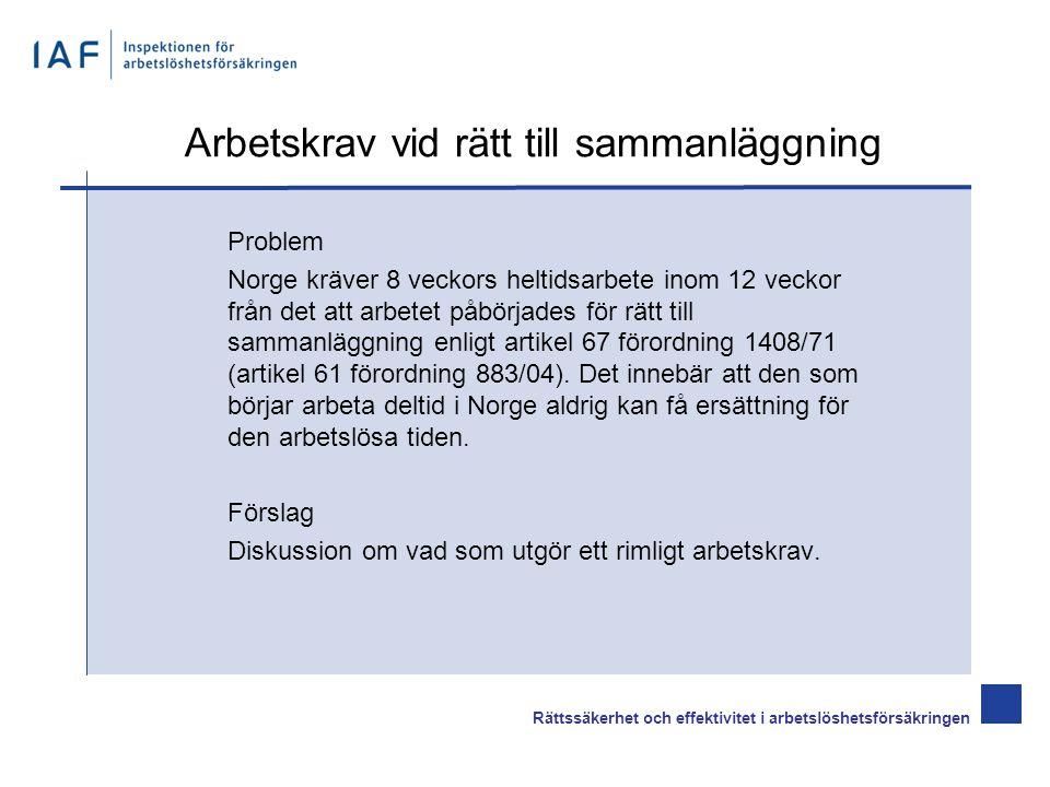Arbetskrav vid rätt till sammanläggning Problem Norge kräver 8 veckors heltidsarbete inom 12 veckor från det att arbetet påbörjades för rätt till sammanläggning enligt artikel 67 förordning 1408/71 (artikel 61 förordning 883/04).
