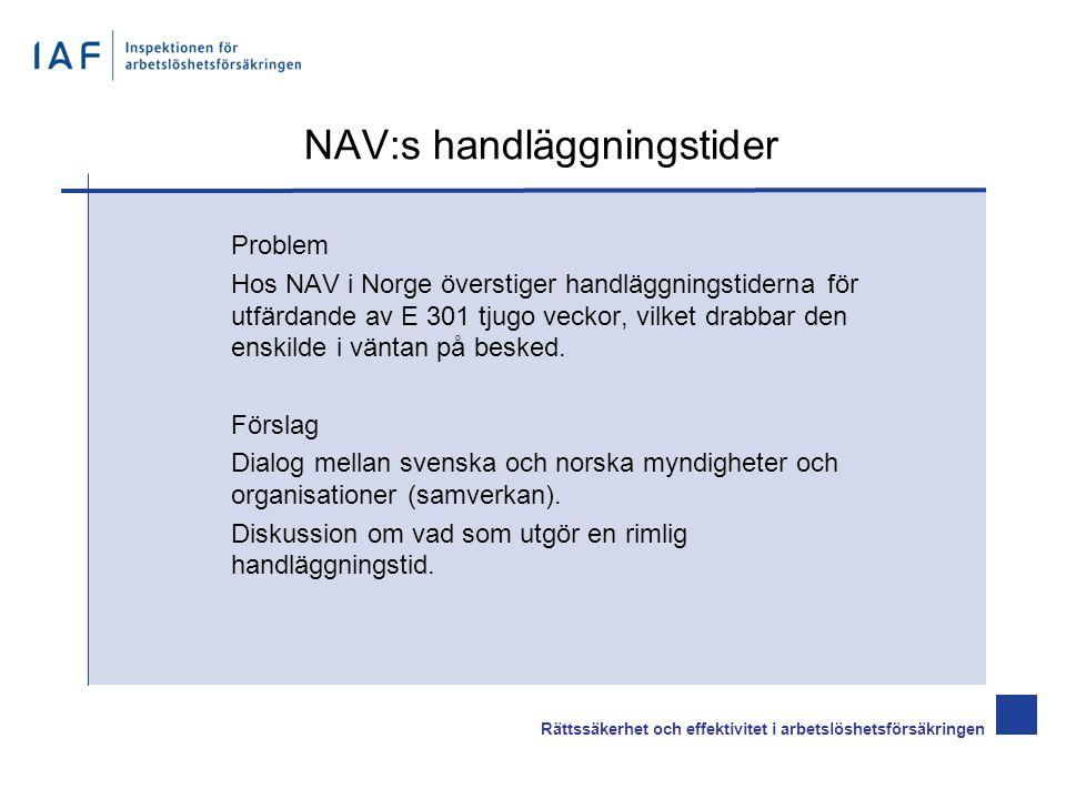 NAV:s handläggningstider Problem Hos NAV i Norge överstiger handläggningstiderna för utfärdande av E 301 tjugo veckor, vilket drabbar den enskilde i väntan på besked.