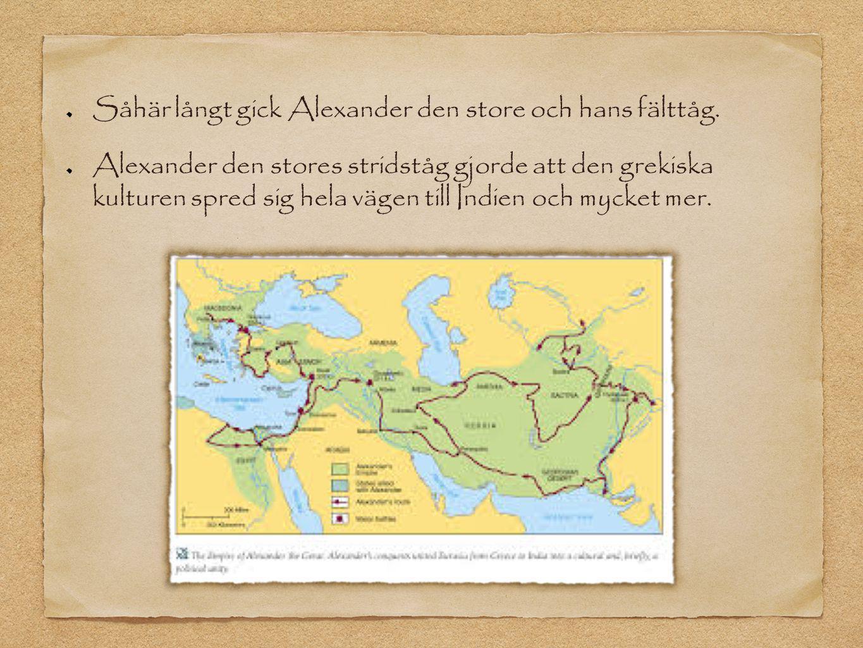 Såhär långt gick Alexander den store och hans fälttåg. Alexander den stores stridståg gjorde att den grekiska kulturen spred sig hela vägen till Indie