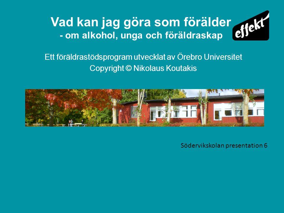 Vad kan jag göra som förälder - om alkohol, unga och föräldraskap Ett föräldrastödsprogram utvecklat av Örebro Universitet Copyright © Nikolaus Koutak