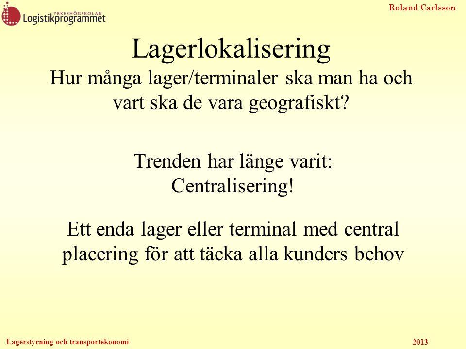 Roland Carlsson Lagerstyrning och transportekonomi 2013 KoS-uppgift Vart ska det nya lagret ligga.