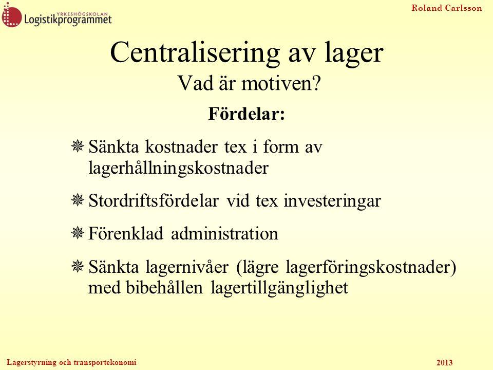 Roland Carlsson Lagerstyrning och transportekonomi 2013 En tumregel säger: Om man förändrar antalet lager/terminaler från m till n så ger det följande minskning av lagernivåerna Centralisering av lager Vad är motiven?