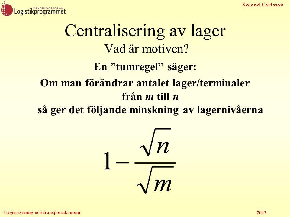 """Roland Carlsson Lagerstyrning och transportekonomi 2013 En """"tumregel"""" säger: Om man förändrar antalet lager/terminaler från m till n så ger det följan"""