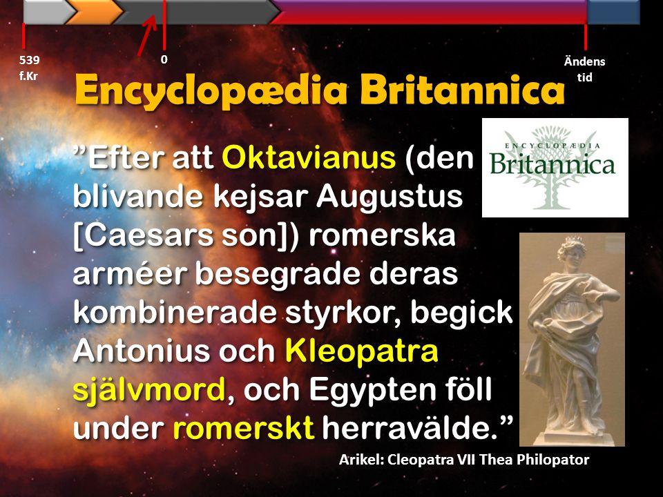 """Encyclopædia Britannica """"Efter att Oktavianus (den blivande kejsar Augustus [Caesars son]) romerska arméer besegrade deras kombinerade styrkor, begick"""