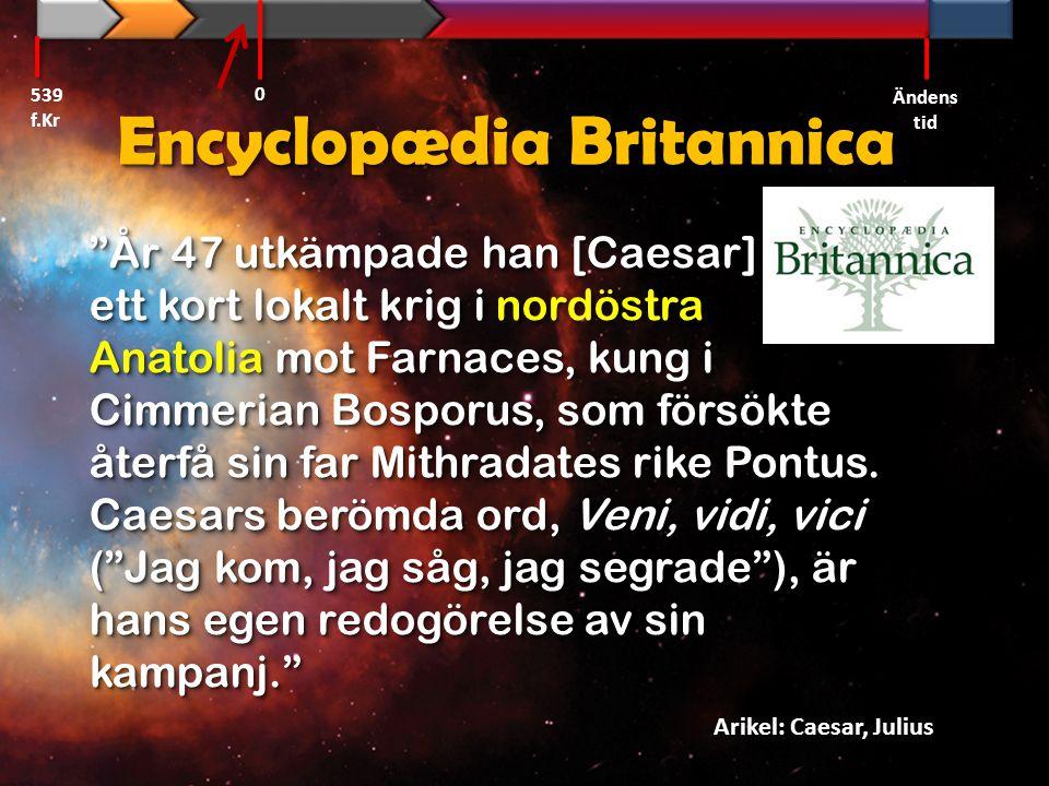 """Encyclopædia Britannica """"År 47 utkämpade han [Caesar] ett kort lokalt krig i nordöstra Anatolia mot Farnaces, kung i Cimmerian Bosporus, som försökte"""