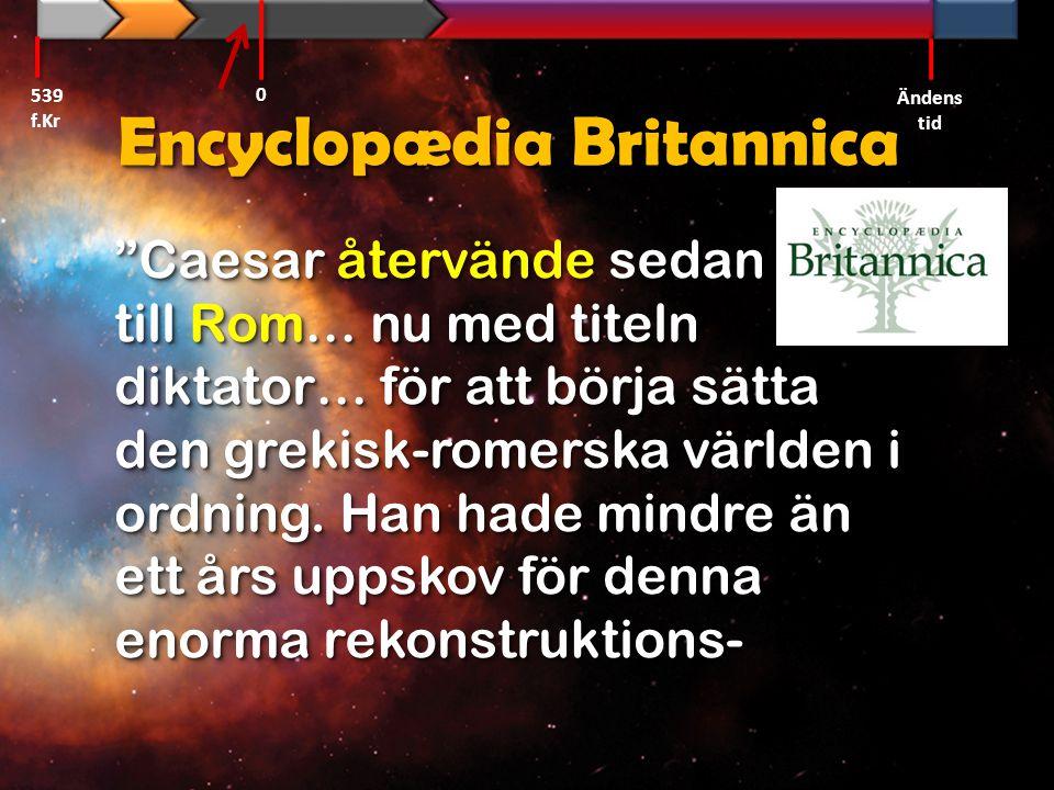 """Encyclopædia Britannica """"Caesar återvände sedan till Rom… nu med titeln diktator… för att börja sätta den grekisk-romerska världen i ordning. Han hade"""