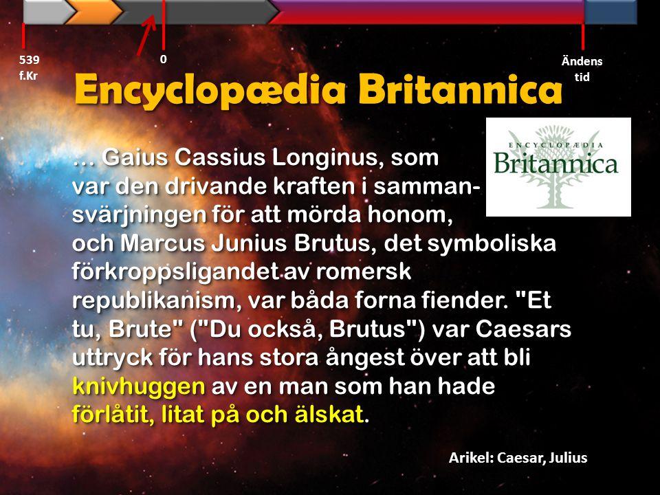 Encyclopædia Britannica … Gaius Cassius Longinus, som var den drivande kraften i samman- svärjningen för att mörda honom, och Marcus Junius Brutus, de