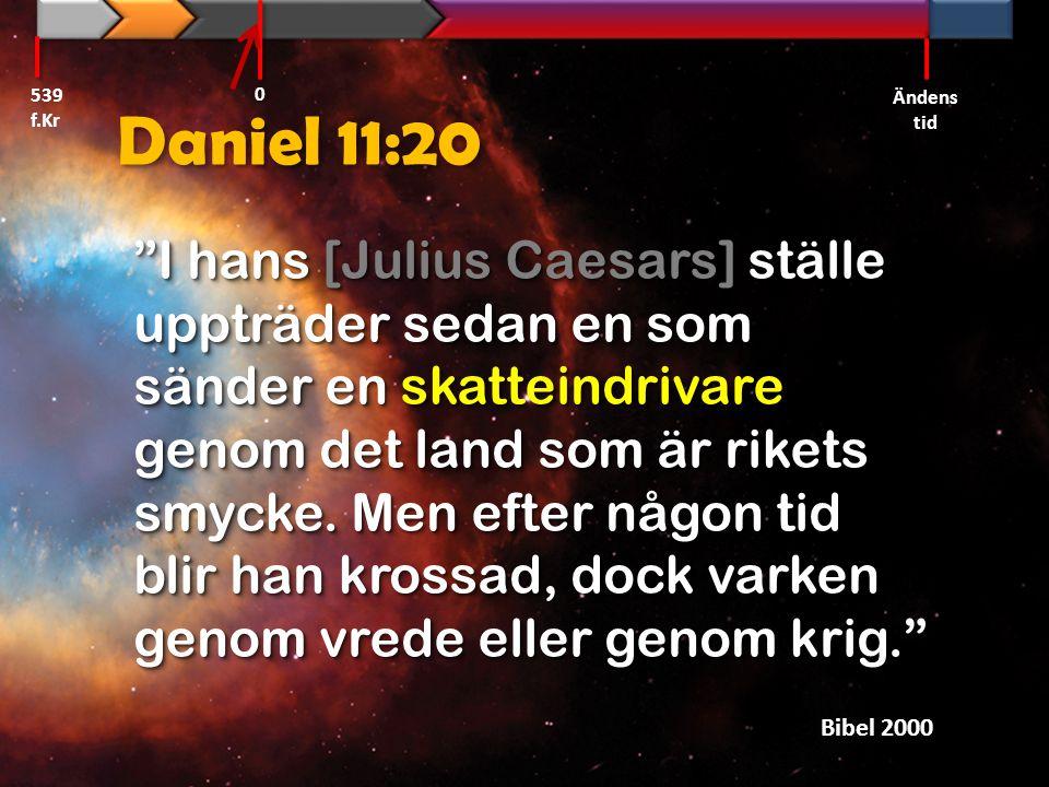 """Daniel 11:20 """"I hans [Julius Caesars] ställe uppträder sedan en som sänder en skatteindrivare genom det land som är rikets smycke. Men efter någon tid"""