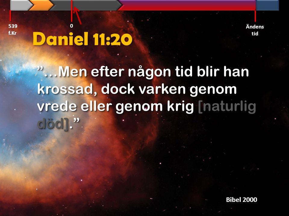 """Daniel 11:20 """"…Men efter någon tid blir han krossad, dock varken genom vrede eller genom krig [naturlig död]."""" Bibel 2000 539 f.Kr Ändens tid 0"""