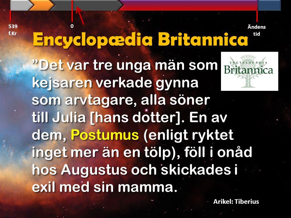 """Encyclopædia Britannica """"Det var tre unga män som kejsaren verkade gynna som arvtagare, alla söner till Julia [hans dotter]. En av dem, Postumus (enli"""