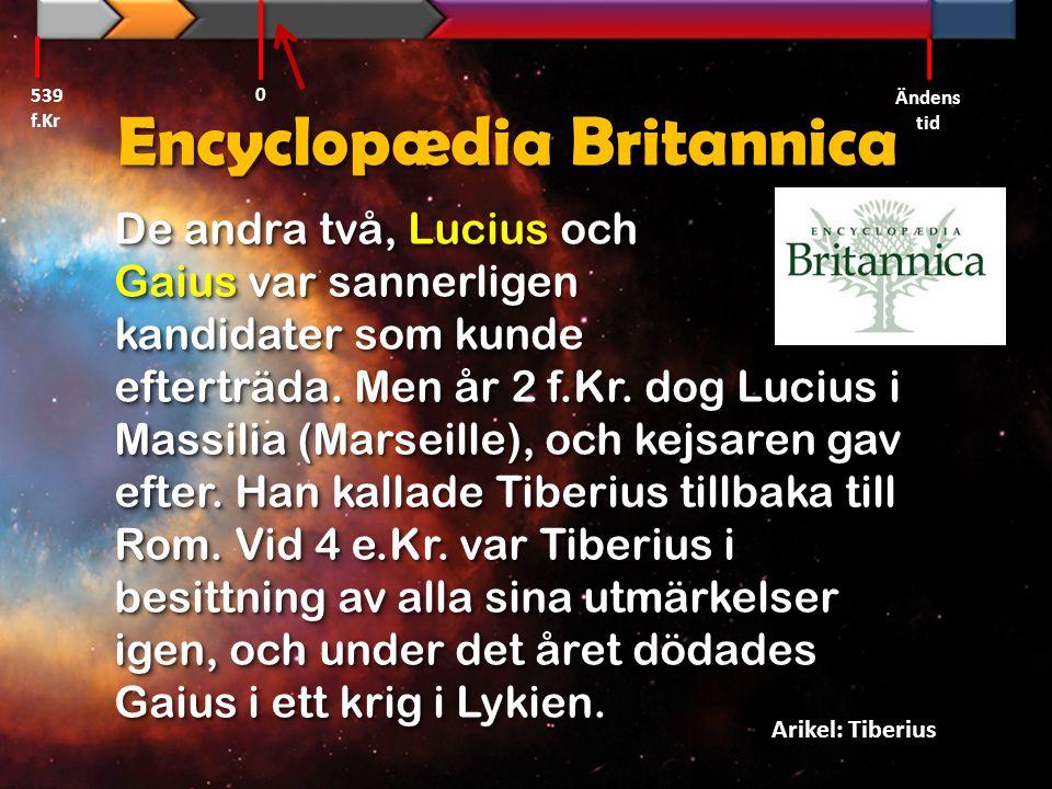 Encyclopædia Britannica De andra två, Lucius och Gaius var sannerligen kandidater som kunde efterträda. Men år 2 f.Kr. dog Lucius i Massilia (Marseill