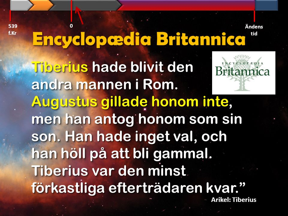 Encyclopædia Britannica Tiberius hade blivit den andra mannen i Rom. Augustus gillade honom inte, men han antog honom som sin son. Han hade inget val,