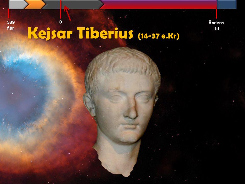 Kejsar Tiberius (14-37 e.Kr) 539 f.Kr Ändens tid 0