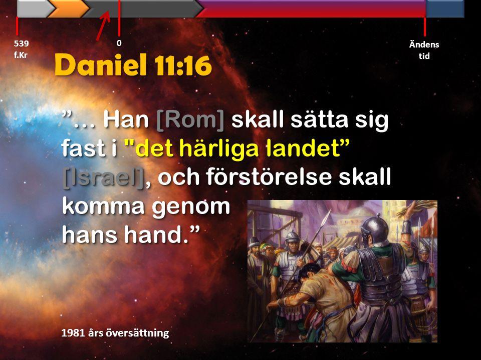 Daniel 11:20 …Men efter någon tid blir han krossad, dock varken genom vrede eller genom krig [naturlig död]. Bibel 2000 539 f.Kr Ändens tid 0