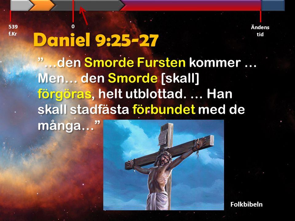 """Daniel 9:25-27 """"…den Smorde Fursten kommer … Men… den Smorde [skall] förgöras, helt utblottad. … Han skall stadfästa förbundet med de många…"""" Folkbibe"""