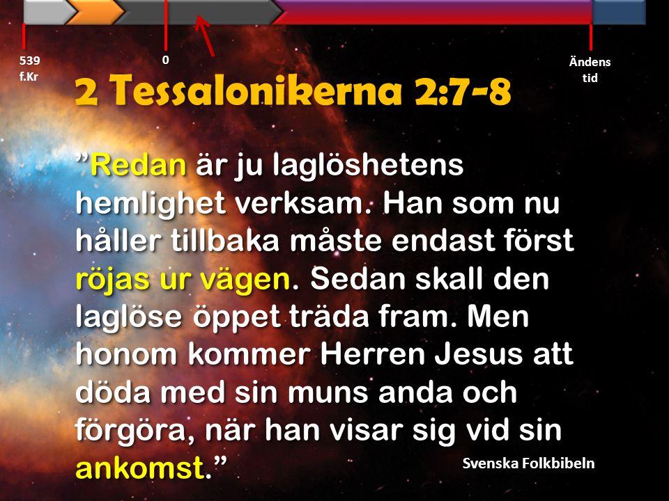 """2 Tessalonikerna 2:7-8 """"Redan är ju laglöshetens hemlighet verksam. Han som nu håller tillbaka måste endast först röjas ur vägen. Sedan skall den lagl"""