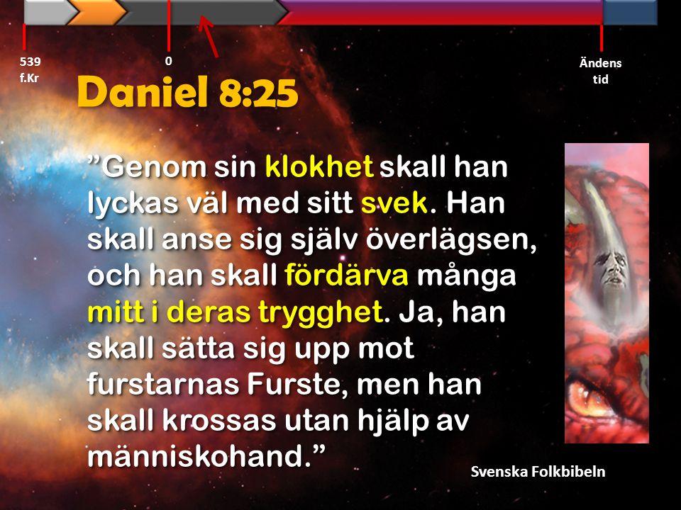 """Daniel 8:25 """"Genom sin klokhet skall han lyckas väl med sitt svek. Han skall anse sig själv överlägsen, och han skall fördärva många mitt i deras tryg"""